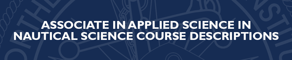 Associate in Applied Science in Nautical Science Course Descriptions